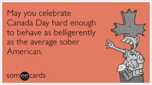 celebrate-canada-day-drunk-drinking-belligerent-sober-america-funny-ecard-In5